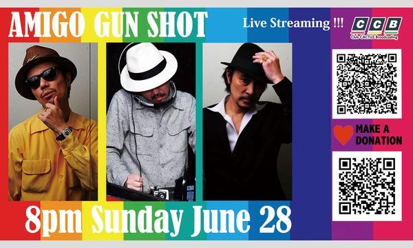 AMIGO GUN SHOT - Live Stream !! イベント画像1